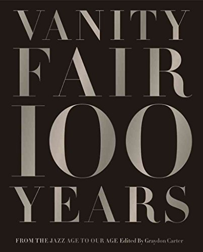 [Vanity Fair 100 Years: From the Jazz Age to Our Age] (By: Graydon Carter) [published: November, 2013]