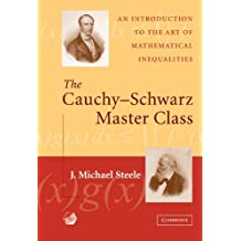 The Cauchy-Schwarz Master Class: An Introduction to the Art of Mathematical Inequalities (MAA Problem Books) by J. Michael Steele (2004-04-26)