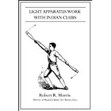 Light Apparatus Work With Indian Clubs (Annotated) (English Edition)