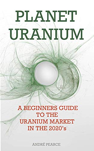 Planet Uranium - A Beginners Guide to the Uranium Market in the 2020's (English Edition)