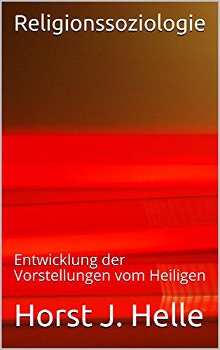 Religionssoziologie: Entwicklung der Vorstellungen vom Heiligen