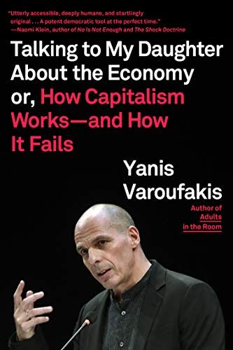 Talking to My Daughter about the Economy: Or, How Capitalism Works--And How It Fails (How Markets Fail)