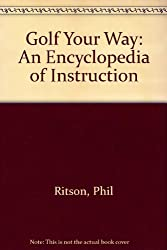 Golf Your Way: An Encyclopedia of Instruction