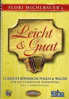 LEICHT + GUAT - arrangiert für Steirische Handharmonika - Diat. Handharmonika - (für ein bis zwei Instrumente) - mit CD [Noten / Sheetmusic] Komponist: MICHLBAUER FLORI