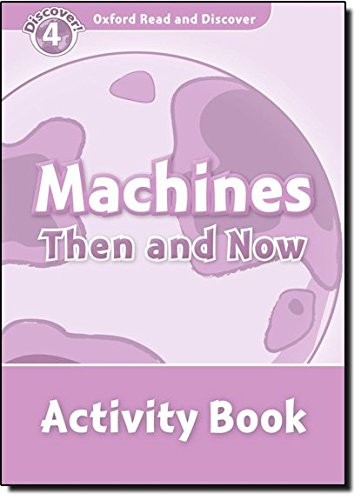 Oxford Read and Discover 4. Machines Then and Now Activity Book