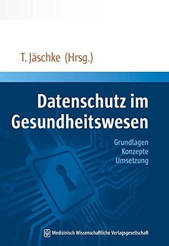 Datenschutz im Gesundheitswesen: Grundlagen, Konzepte, Umsetzung