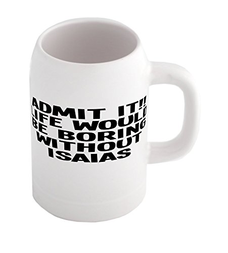 beer-mug-with-admit-it-life-would-be-boring-without-isaias