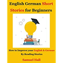 English German Short Stories for Beginners: How to Improve your English & German By Reading Stories (English Edition)