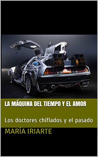 La máquina del tiempo y el amor: Los doctores chiflados y el pasado por María Iriarte