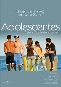Adolescentes: o desafio de entender e conviver (Portuguese Edition) von [Baptista Neto, Francisco, Osório, Luiz Carlos]