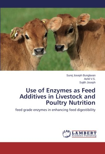 Use of Enzymes as Feed Additives in Livestock and Poultry Nutrition por Bunglavan Surej Joseph