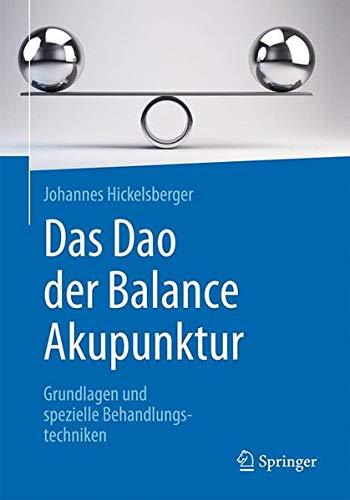 Das Dao der Balance Akupunktur: Grundlagen und spezielle Behandlungstechniken