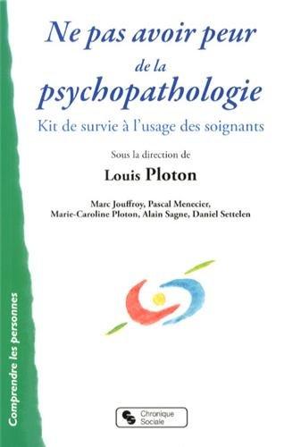 Ne pas avoir peur de la psychopathologie : Kit de survie à l'usage des soignants