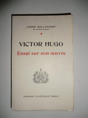 Victor hugo. essai sur son oeuvre. par Hugo . - Bellessort André .
