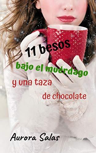 11 Besos bajo el muérdago y una taza de chocolate de Aurora Salas Delgado