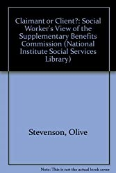 Claimant or Client?: Social Worker's View of the Supplementary Benefits Commission (National Institute Social Services Library)