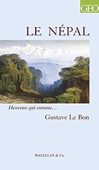 GEO - Heureux qui comme... Gustave Le Bon : Le Népal par Gustave Le Bon