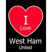 I Love West Ham United: Black Notebook/Notepad for Writing 100 Pages West Ham Football Gift for Men, Women, Boys & Girls