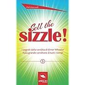 Sell the Sizzle!: I segreti della vendita di Elmer Wheeler, il più grande venditore di tutti i tempi