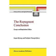 The Repugnant Conclusion: Essays On Population Ethics