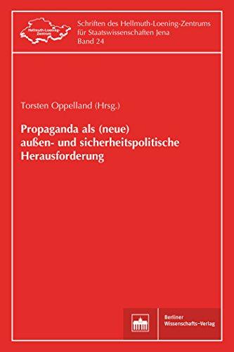 Propaganda als (neue) außen- und sicherheitspolitische Herausforderung (Schriften des Hellmuth-Loening-Zentrums für Staatswissenschaften Jena)