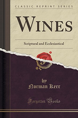 Wines: Scriptural and Ecclesiastical (Classic Reprint)