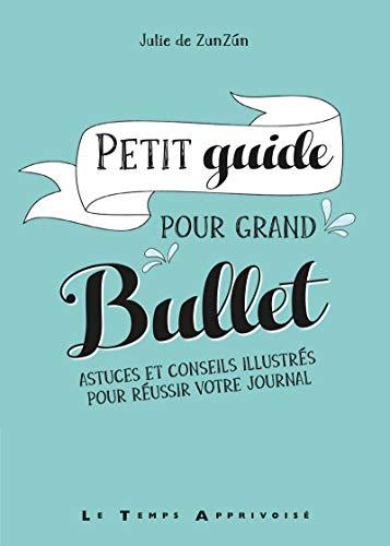 Petit guide pour grand Bullet : Astuces et conseils illustrés pour réussir votre Bullet Journal