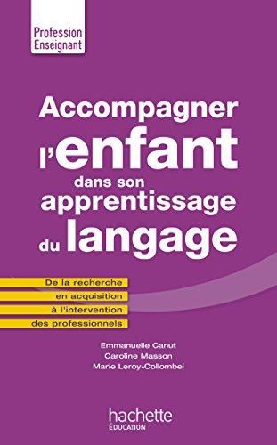 Accompagner l'enfant dans son apprentissage du langage: De la recherche en acquisition à lintervention des professionnels