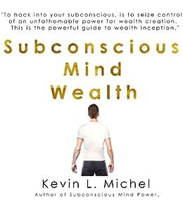 Subconscious Mind Wealth (English Edition) par [Michel, Kevin L.]