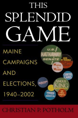 This Splendid Game: Maine Campaigns and Elections, 1940-2002 by Potholm, Christian P. (2003) Paperback