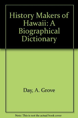 history-makers-of-hawaii-a-biographical-dictionary-by-a-grove-day-1985-05-02