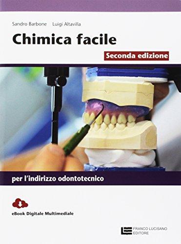 Chimica facile. Volume unico per l'indirizzo odontotecnico. Con Contenuto digitale (fornito elettronicamente)