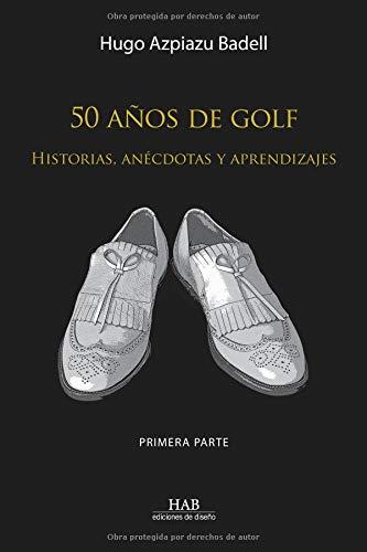 50 años de golf: Historias, anécdotas y aprendizajes. Primera parte