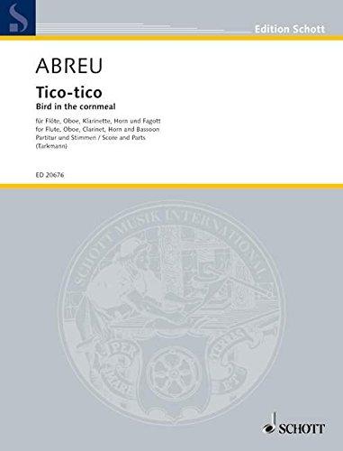 Tico-tico: Bird in the cornmeal. Flöte, Oboe, Klarinette in B, Horn in F und Fagott. Partitur und Stimmen. (Edition Schott)