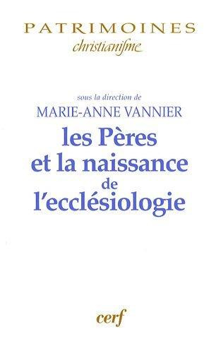 Les Pères et la naissance de l'ecclésiologie par Marie-Anne Vannier, Collectif