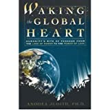 [ WAKING THE GLOBAL HEART HUMANITY'S RITE OF PASSAGE FROM THE LOVE OF POWER TO THE POWER OF LOVE BY JUDITH, ANODEA](AUTHOR)HARDBACK