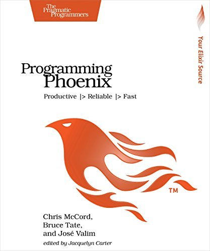 Programming Phoenix: Productive |> Reliable |> Fast by Chris McCord (2016-04-30)