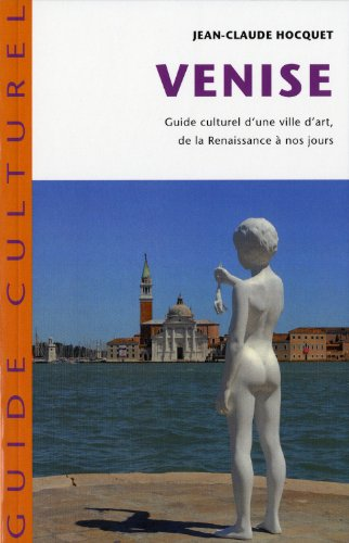 Venise: Guide culturel d'une ville d'art de la Renaissance à nos jours par Jean-Claude Hocquet