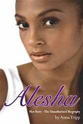 Alesha Dixon: Her Story - The Unauthorized Biography