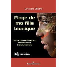 Éloge de ma fille bionique: Philosophie du handicap, humanisme et transhumanisme
