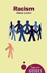 Racism: A Beginner's Guide (Beginner's Guides) by Alana Lentin (2008-08-01)