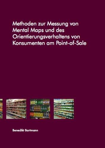 Methoden zur Messung von Mental Maps und des Orientierungsverhaltens von Konsumenten am...