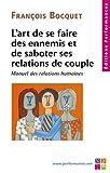 L'art de se faire des ennemis et de saboter ses relations de couple - Manuel des relations humaines