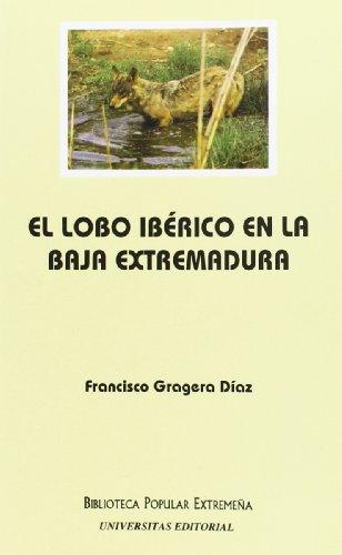 Lobo iberico en la baja Extremadura, el por Francisco Gragera Diaz