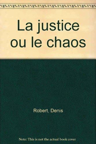 La justice ou le chaos par Denis Robert