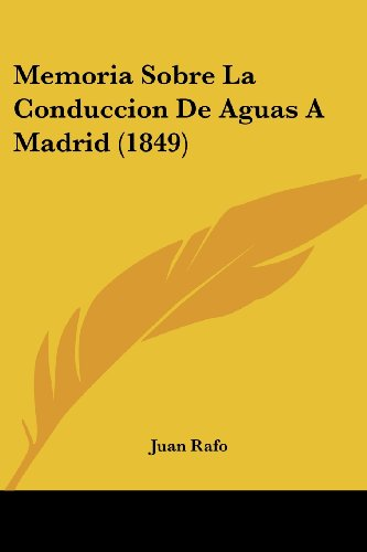 Memoria Sobre La Conduccion de Aguas a Madrid (1849)