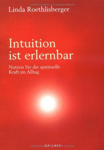 Intuition ist erlernbar: Nutzen Sie die spirituelle Kraft im Alltag