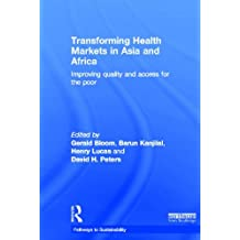 Transforming Health Markets in Asia and Africa: Improving Quality and Access for the Poor (Pathways to Sustainability)