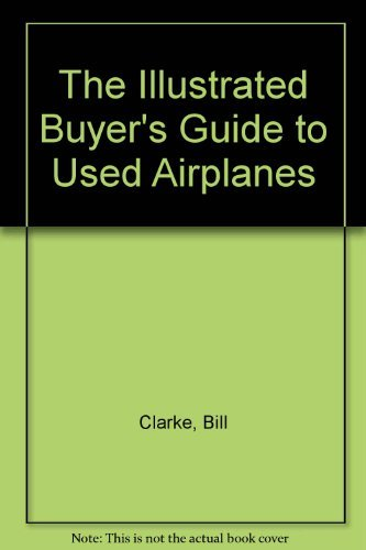 The Illustrated Buyer's Guide to Used Airplanes by Bill Clarke (1992-06-30)
