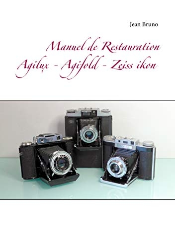 Manuel de Restauration  Agilux - Agifold - Zeiss ikon (French Edition)
